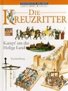 Die Kreuzritter. Kampf um das Heilige Land. ( Ab 10 J.). (3806748616) by Rice, Melanie; Rice, Christopher; Gravett, Christopher