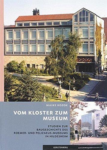 Vom Kloster zum Museum: Studien zur Baugeschichte des Roemer- und Pelizaeus-Museums in Hildesheim (...