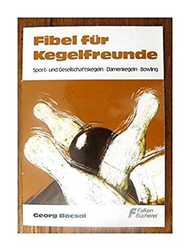 9783806801910: Fibel f�r Kegelfreunde. Sport- und Freizeitkegeln, Bowling