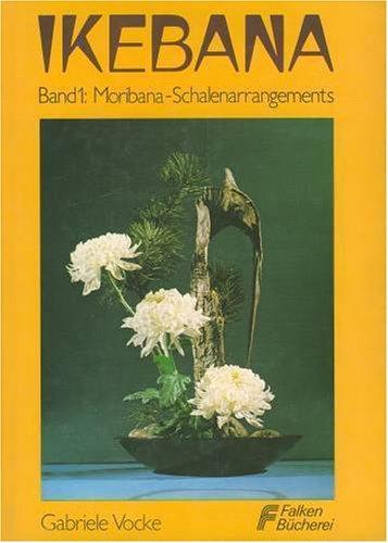 Ikebana, Band 1: Moribana-Schalenarrangements: Vocke, Gabriele: