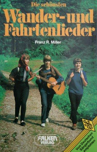 Die schönsten Wander- und Fahrtenlieder. [Hrsg.:] Franz: Miller, Franz R.:
