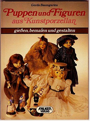 9783806807356: Puppen und Figuren aus Kunstporzellan. Giessen, bemalen und gestalten