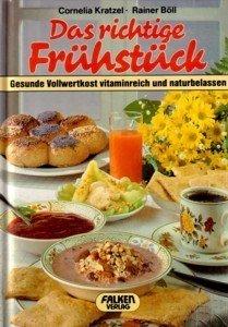 9783806807844: Das richtige Frühstück. Gesunde Vollwertkost vitaminreich und naturbelassen