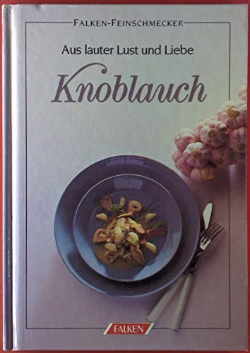 9783806808674: Aus lauter Lust und Liebe Knoblauch