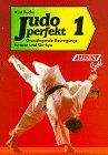 Judo perfekt 1: Grundlegende Bewegungsformen und Go-kyo: Fuchs, Kurt