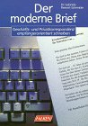 Der moderne Brief Geschäfts- und Privatkorrespondenz empfängerorientiert: Dr. Gabriele Reinert-Schneider