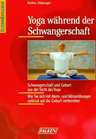 9783806816518: Yoga während der Schwangerschaft. Schwangerschaft und Geburt aus der Sicht des Yoga. Wie Sie sich mit Atem- und Körperübungen optimal auf die Geburt vorbereiten