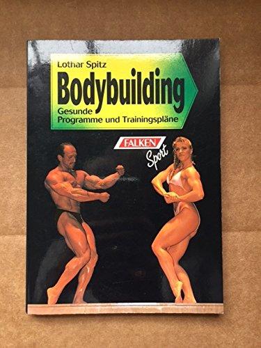 Bodybuilding. Gesunde Programme und Trainingspläne. ( Sport).: Lothar Spitz