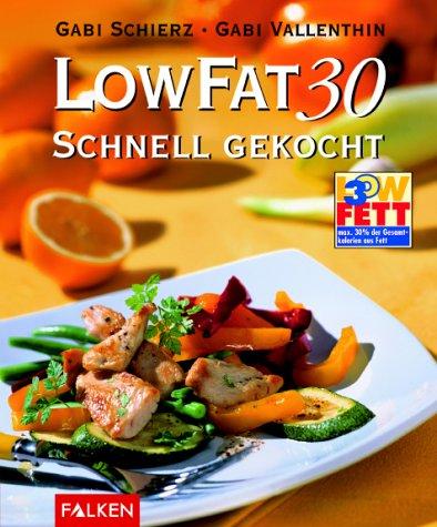 9783806827903: Low Fat 30. Schnell gekocht. Alle Rezepte in maximal 30 Minuten zubereitet.