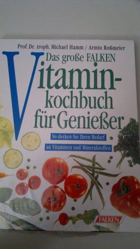 9783806847147: Das grosse Falken-Vitaminkochbuch für Genießer - So decken Sie Ihren Bedarf an Vitaminen und Mineralstoffen
