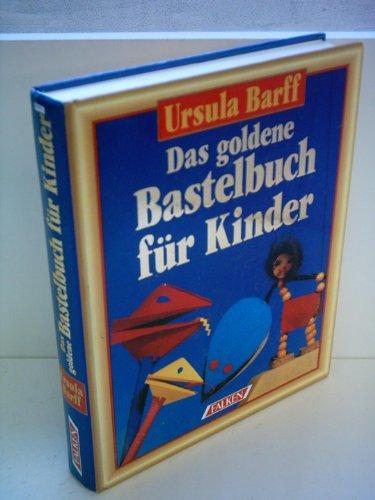 Das goldene Bastelbuch für Kinder.: Ursula Barff