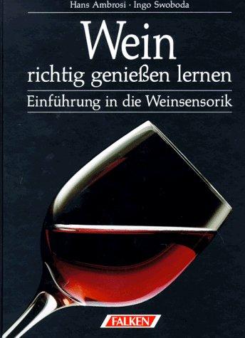 9783806848090: Wein richtig genießen lernen. Einführung in die Weinsensorik.