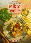 Schnell und kreativ kochen mit der Mikrowelle.: n/a