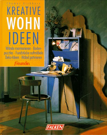 Kreative Wohnideen : Wände marmorieren, Boden-Puzzles, Fundstücke: Eichhorn, Thomas, Eberhard