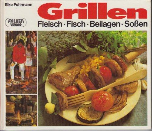 9783806850017: Grillen f�r Geniesser. Fleisch - Fisch - Beilagen - Sossen