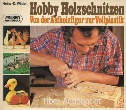 9783806851014: Hobby Holzschnitzen : Von d. Astholzfigur z. Vollplastik (Falken Fernsehbuch)