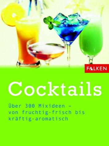 9783806855234: Cocktails. Über 300 Mixideen - von fruchtig-frisch bis kräftig-aromatisch.