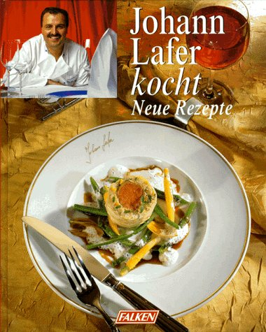 9783806873061: Johann Lafer kocht, Neue Rezepte