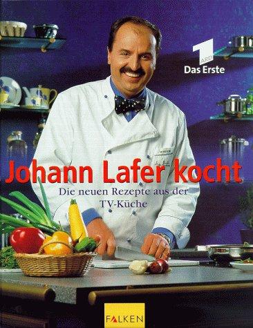 9783806875294: Johann Lafer kocht. Die neuen Rezepte aus der TV-Küche.