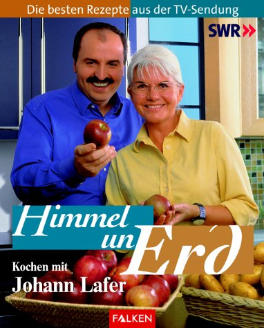 9783806875874: Himmel un Erd. Kochen mit Johann Lafer. Die besten Rezepte aus der TV-Sendung.