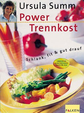Power- Trennkost. Schlank, fit und gut drauf.: Ursula Summ