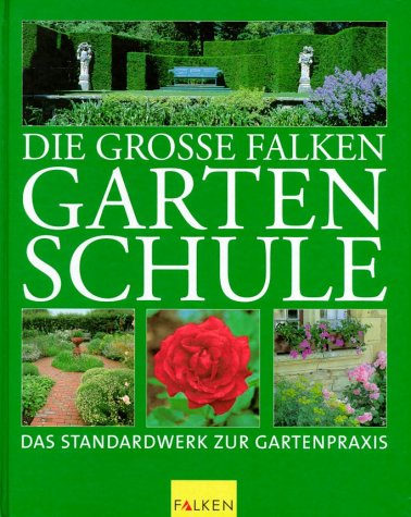 9783806876000: Die grosse Falken Gartenschule. Das Standardwerk zur Gartenpraxis.