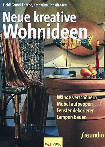 Neue kreative Wohnideen : Wände verschönern, Möbel: Grund-Thorpe, Heidi, Katharina