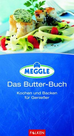 9783806877243: MEGGLE - Das Butter- Buch. Kochen und Backen für Genießer