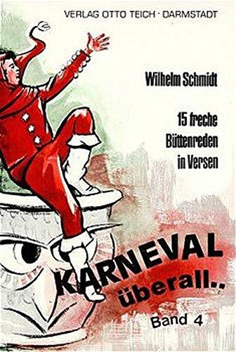 Karneval, überall: Band 4. 15 freche Büttenreden in Versen - Schmidt, Wilhelm