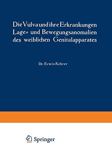 Die Vulva Und Ihre Erkrankungen, Lage- Und Bewegungsanomalien Des Weiblichen Genitalapparates: ...