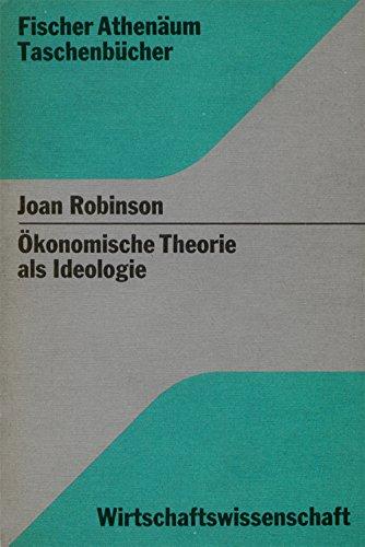 Ökonomische Theorie als Ideologie Über einige altmod.: Robinson, Joan: