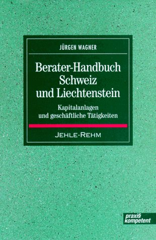 Berater- Handbuch Schweiz / Liechtenstein. Kapitalanlagen und geschäftliche Tätigkeiten Wagner, ...