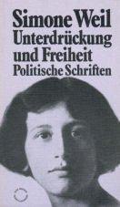 Unterdrückung und Freiheit. Politische Schriften - Weil, Simone