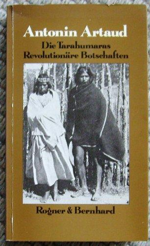 Die Tarahumaras. Revolutionäre Botschaften. Mit einem Exkurs von Stephan Broser.: ARTAUD, ...