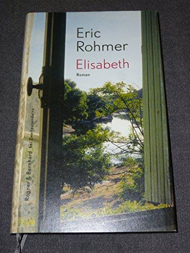 Elisabeth : Roman. Hrsg. und aus dem Franz. übers. von Marcus Seibert - Rohmer, Eric