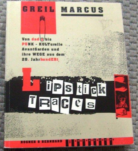 9783807702544: Lipstick Traces: Von Dada Bis Punk Kulturelle Avantgarden Und Ihre Wege Aus Dem 20. Jahrhundert