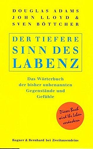 9783807702629: Der tiefere Sinn des Labenz: Das Wörterbuch der bisher unbenannten Gegenstände und Gefühle (Livre en allemand)