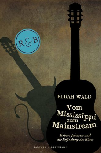 9783807710792: Vom Mississippi zum Mainstream: Robert Johnson und die Erfindung des Blues