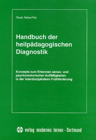 Handbuch der heilpädagogischen Diagnostik: Konzepte zum Erkennen senso- und psychomotorischer Auffälligkeiten in der interdisziplinären Frühförderung