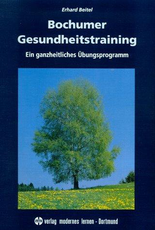 Bochumer Gesundheitstraining: Ein ganzheitliches Übungsprogramm - Beitel, Erhard