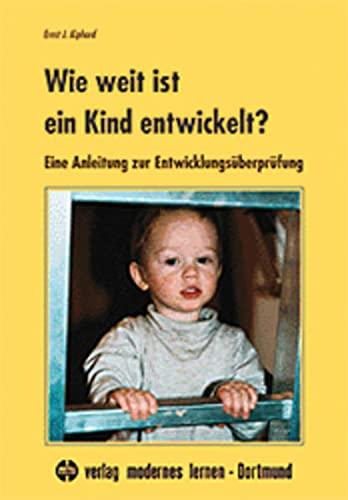 Wie weit ist ein Kind entwickelt? Eine Anleitung zur Entwicklungsüberprüfung.: Ernst J. Kiphard