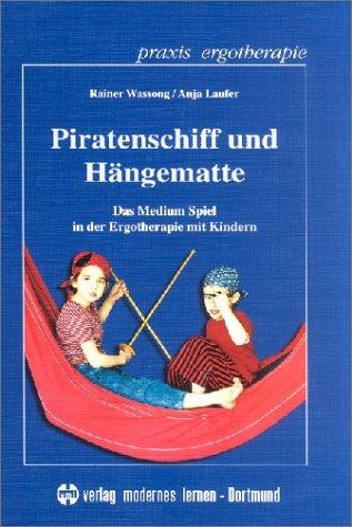 9783808005125: Piratenschiff und Hängematte: Das Medium Spiel in der Ergotherapie mit Kindern