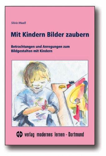 9783808005576: Mit Kindern Bilder zaubern: Betrachtungen und Anregungen zum Bildgestalten mit Kindern