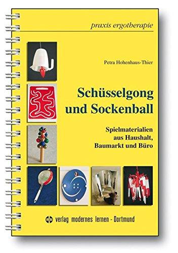 9783808006290: Sch�sselgong und Sockenball: Spielmaterialien aus Haushalt, Baumarkt und B�ro