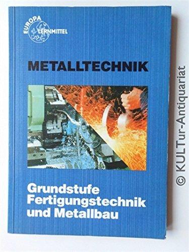 Metalltechnik: Grundstufe Fertigungstechnik und Metallbau: unbekannt