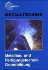Metallbau und Fertigungstechnik Grundbildung