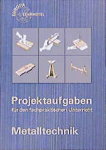 9783808510216: Projektaufgaben Metalltechnik: Ein Lehrgang für den fachpraktischen Unterricht (Livre en allemand)