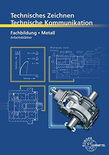 9783808513606: Technisches Zeichnen Technische Kommunikation Metall Fachbildung: Arbeitsblätter