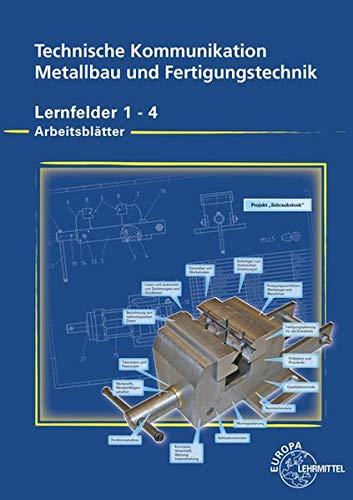 9783808517604: Arbeitsblätter Technische Kommunikation für Metallbauberufe und Fertigungstechnik: Lernfelder 1 - 4