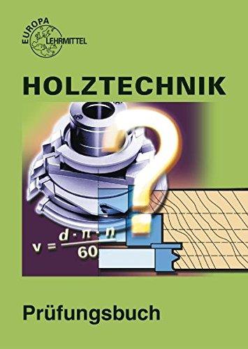 9783808540947: Holztechnik. Prüfungsbuch: Fragen, Antworten, Erklärungen, Abbildungen, Programmierte Testaufgaben, Lösungen, Bewrtung